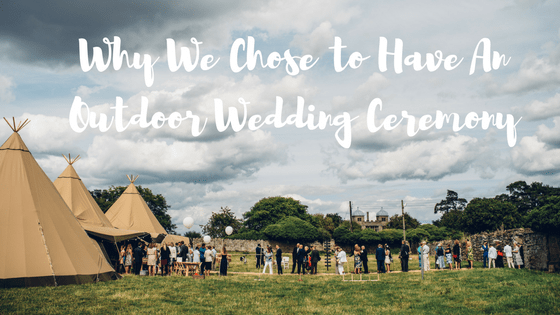 Why We Chose To Have An Outdoor Wedding Ceremony Sami Tipi