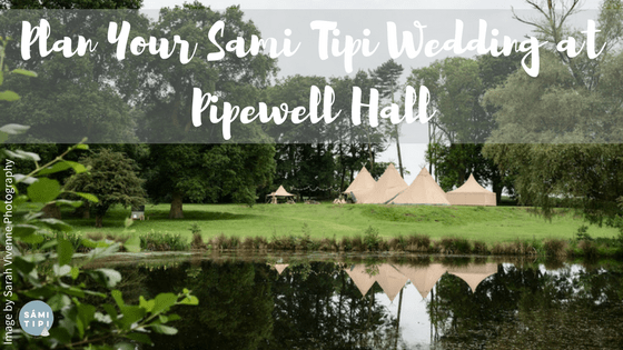 Pipewell Hall a NEW Sami Tipi Wedding Venue
